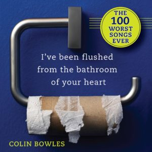 Flushed From the Bathroom Of Your Heart Fantastic Ive Been Flushed From the Bathroom Of Your Heart Colin Bowles Décor